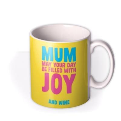 Dean Morris Mum May Your Day Be Filled With Joy And Wine Mug