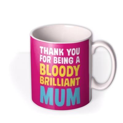 Dean Morris Thank You For Being A Bloody Brilliant Mum Mug