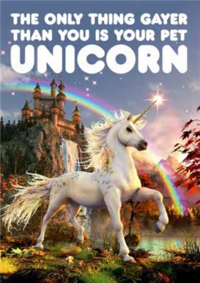 Dean Morris The Only Thing Gayer Than You Is Your Pet Unicorn Birthday Card