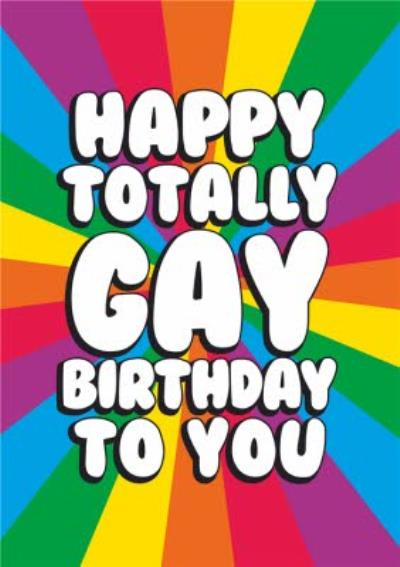 Happy Totally Gay Birthday To you Birthday Card