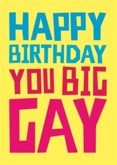 Happy Birthday You Big Gay Birthday Card