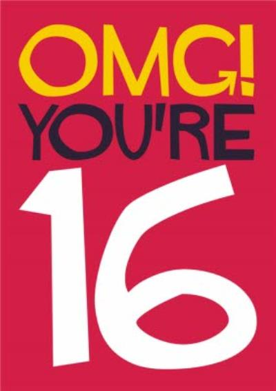 OMG You're 16 Typographic Birthday Card