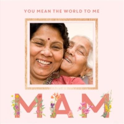 You Mean The World To Me Mam Photo Mother's Day Card