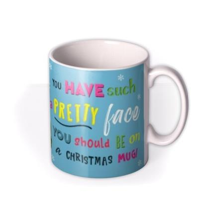 You Have Such A Pretty Face Photo Upload Christmas Mug