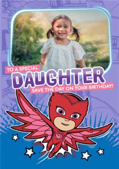 PJ Masks Owlette Photo Upload To A Special Daughter Birthday Card