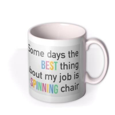Work Related Some Days The Best Thing About My Job Spinning Chair Humour Funny Birthday Mug