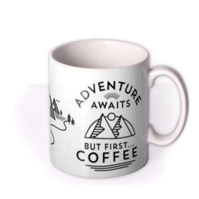 Adventure Awaits But First Coffee Mug