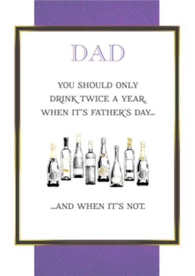 Dad You Should Only Drink Twice A Year Funny Father's Day Card