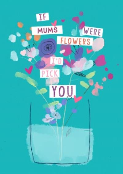 If Mums Were Flowers I'd Pick You Mother's Day Card