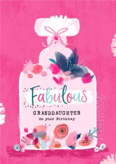 Floral Birthday Card - Granddaughter - Fabulous - Perfume