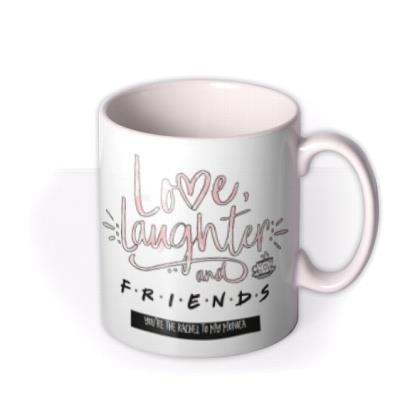 Friends TV Love Laughter And Friends Mug