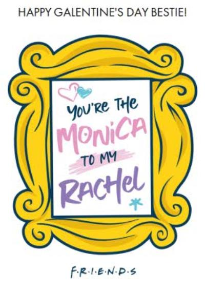 Friends TV You Are The Monica To My Rachel Happy Galentines Day Card