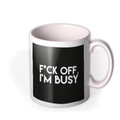 Funny Rude Typographic Fck Off Im Busy Mug