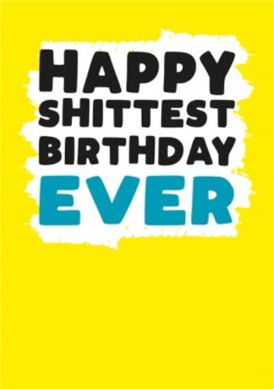 Modern Rude Shittest Birthday Ever Birthday Card