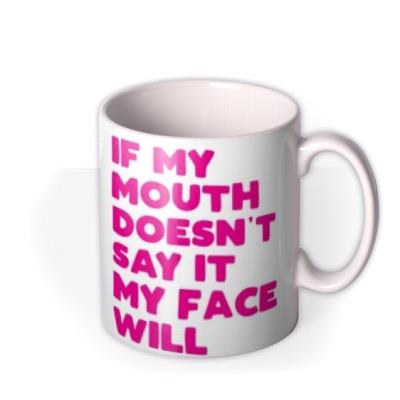 Funny Typographic If My Mouth Doesn't Say It My Face Will Mug