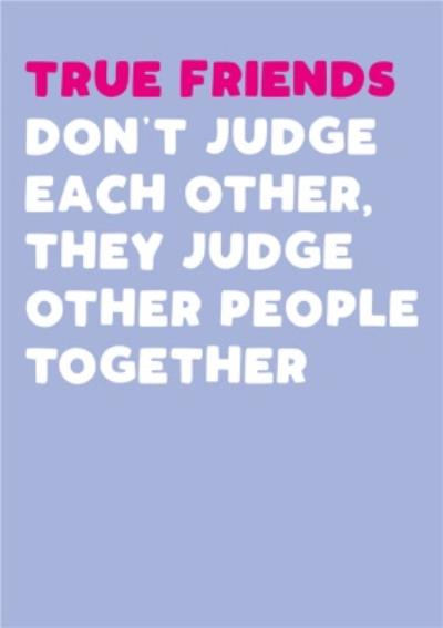 Modern Funny Cheeky Judge Other People True Friends BFF Birthday Card