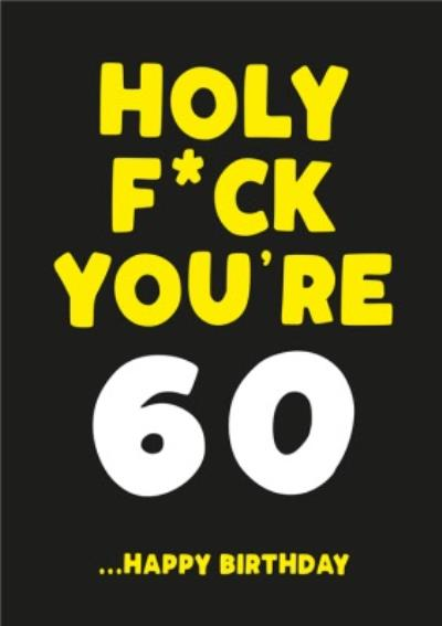 Holy Fuck You Are 60 Happy Birthday Card