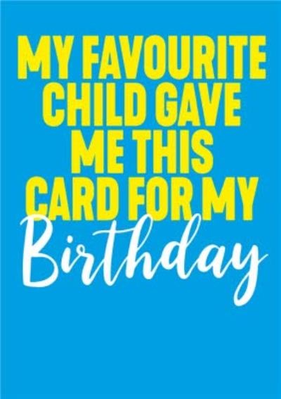 Funny Typography Blue My Favourite Child Gave Me This Card For My Birthday Card
