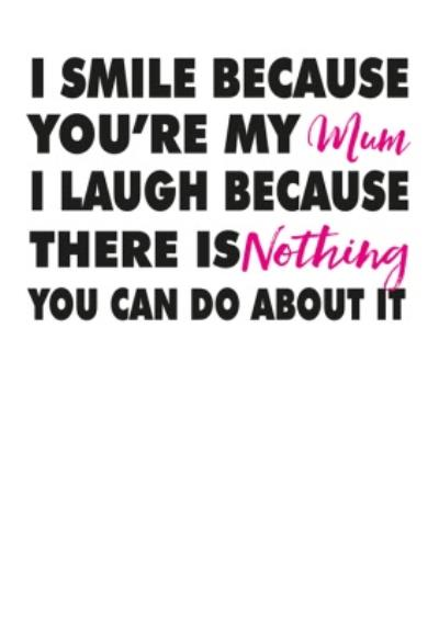 I Smile Because You Are My Mum Card