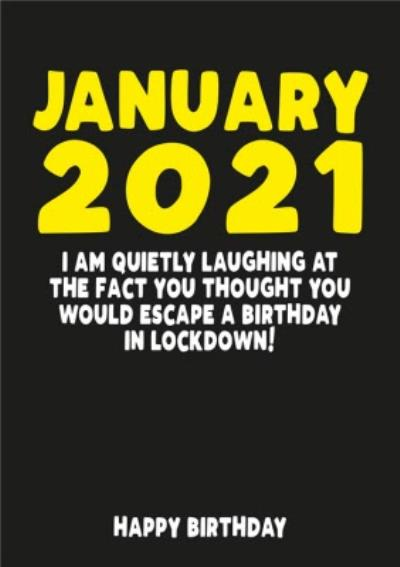 Funny Thought You Could Escape Lockdown March 2021 Birthday Card