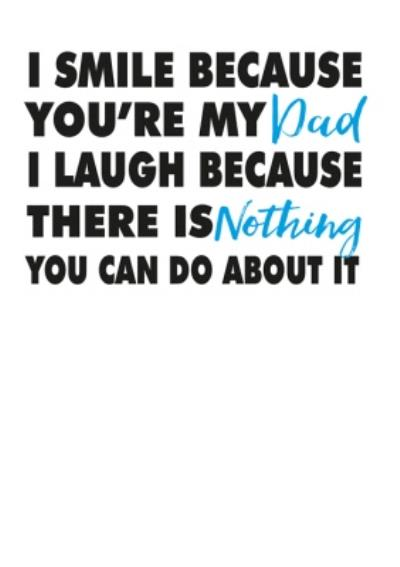 Funny I Smile Because You're My Dad Father's Day Card