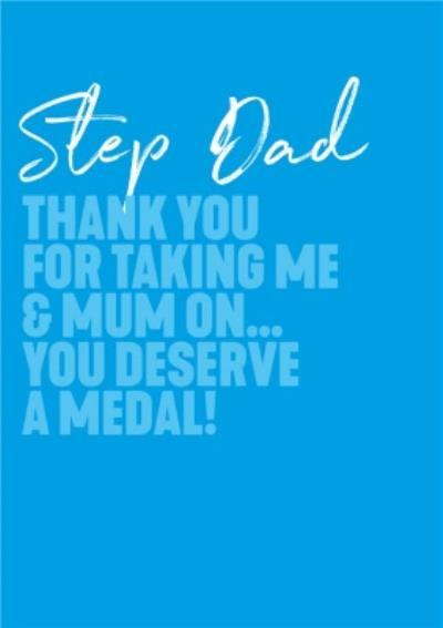 Step Dad Thank You For Taking Me And Mum On You Deserve A Medal Father's Day Card