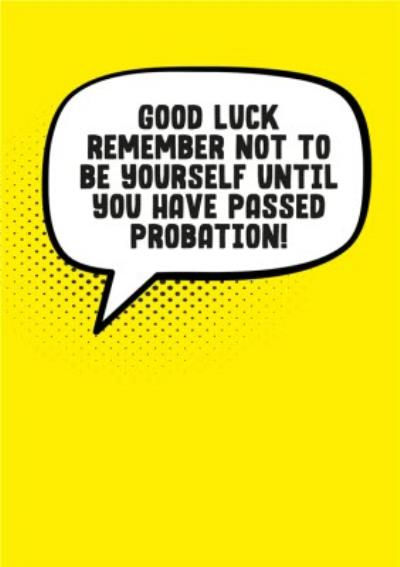 Remember Not To Be Yourself Until You Have Passed Probation Card