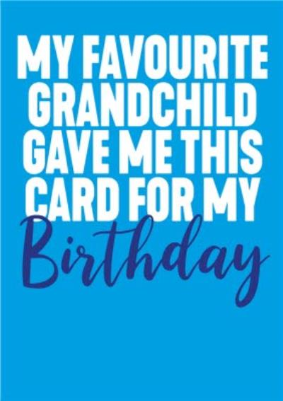 Funny My Favourite Grandchild Gave Me This Card For My Birthday