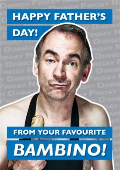 Friday Night Dinner From Your Favourite Bambino Father's Day Card