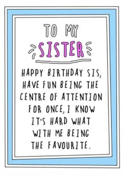 Funny Cheeky Happy Birthday Sis Have Fun Being The Centre Of Attention Card