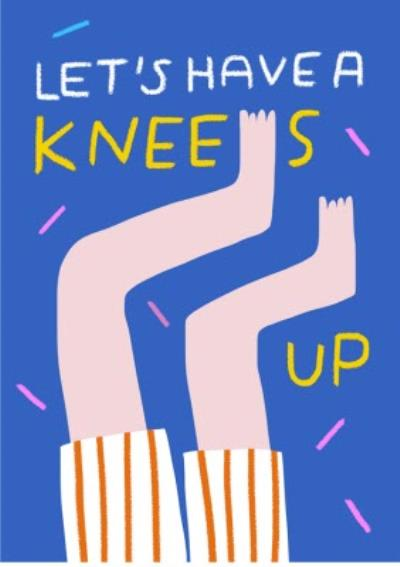 Birthday card - let's have a knees up