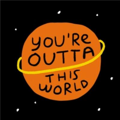 Anniversary card - you're out of this world