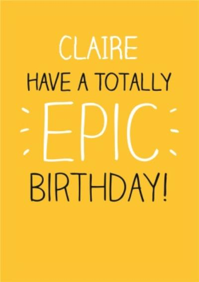 Yellow Totally Epic Personalised Happy Birthday Card