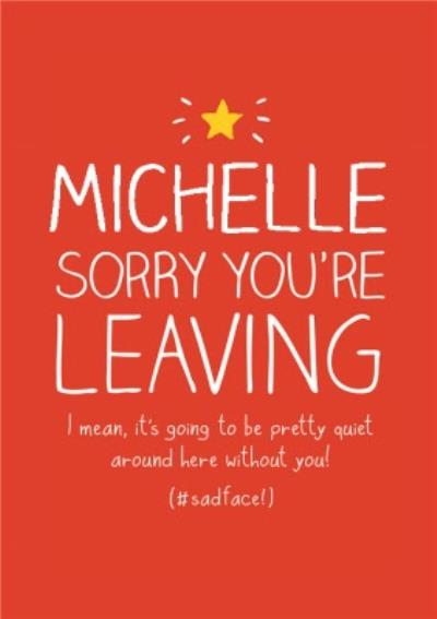 It's Going To Be Pretty Quiet Around Here Without You Personalised Sorry You're Leaving Card