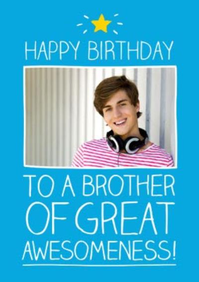 Great Awesomeness Personalised Photo Upload Happy Birthday Card For Brother