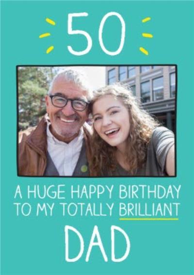 Happy Jackson Totally Brilliant Dad 50th Birthday Photo Upload Card