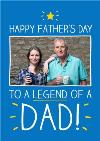 Happy Fathers Day To A Legend Of A Dad Photo Upload Card