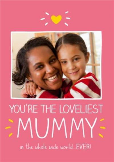 Mother's Day Card - Photo Upload - Loveliest Mummy