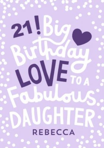 Incredible Big Birthday Love To A Fabulous Daughter 21St Birthday Card Moonpig Funny Birthday Cards Online Inifodamsfinfo