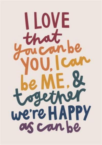Typographic You Can Be You I Can Be Me Together We're As Happy As Can Be Valentine's Day Card