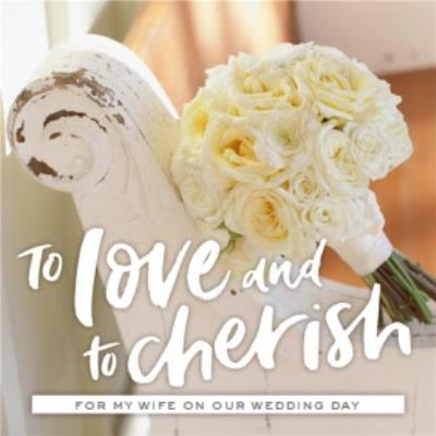 Wedding Card - Wedding Day - To Love and Cherish - Wedding Bouquet - For my Wife