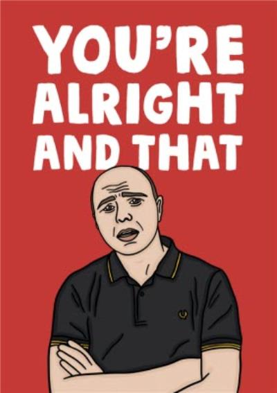 Funny You're Alright And That Valentine's Day Card