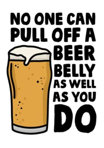Funny No One Can Pull Off A Beer Belly As Well As You Do Father's Day Card