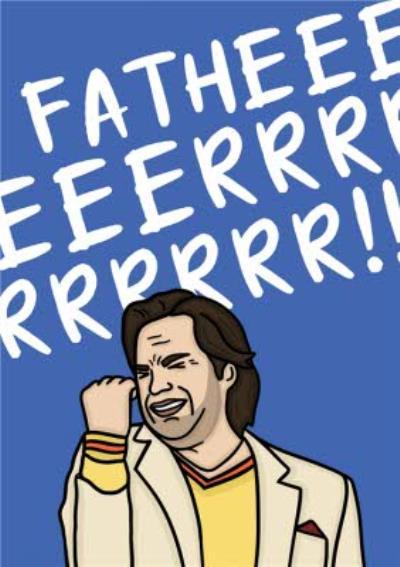 Funny Fatheeeeerrrrr Father's Day Card