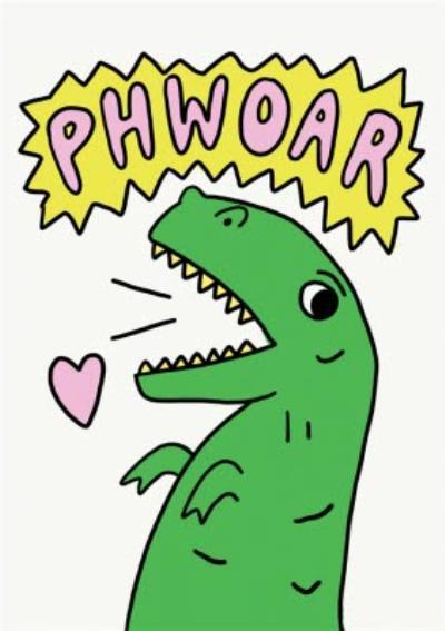 Jolly Awesome Phwoar Dinosaur Humour Birthday Card