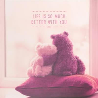 Teddies Life Is So Much Better With You Personalised Happy Anniversary Card