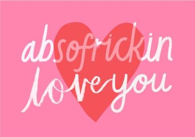 Absofrickin Loveyou Typographic Card