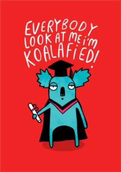 Illustrated Everybody Look At Me Im Koalafied Card