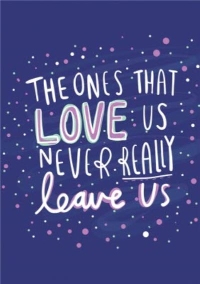 The Ones That Love Us Never Really Leave Us Sympathy Card