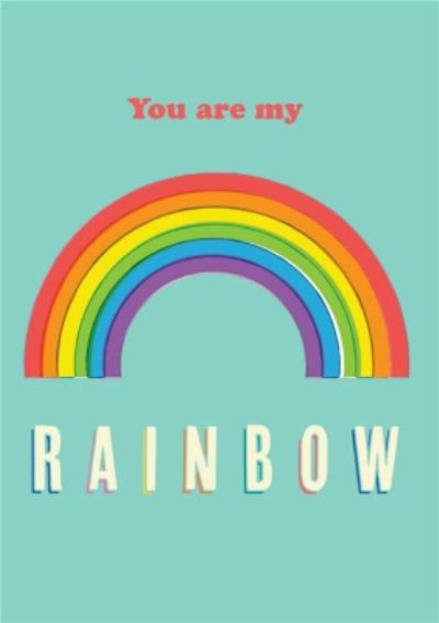 Bright You Are My Rainbow Happy Pride Card